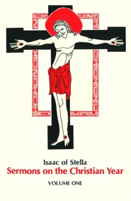 Isaac Of Stella: Sermons on the Christian Year Volume One
