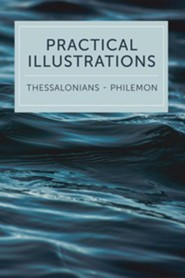 Practical Illustrations: 1 Thessalonians-Philemon
