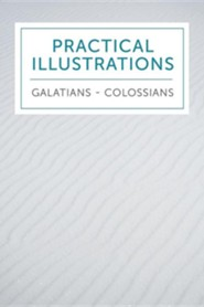 Practical Illustrations: Galatians-Colossians