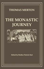 Thomas Merton, the Monastic Journey  -     Edited By: Patrick Hart     By: Patrick Hart, Thomas Merton