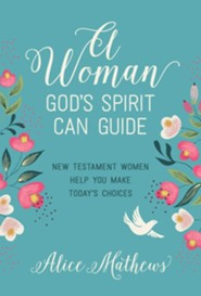 A Woman God's Spirit Can Guide - New Testament Women Help Make Today's Choices