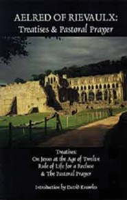 Aelred of Rievaulx: Treatises & Pastoral Prayer-Cf2