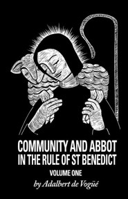 Community and Abbot in the Rule of Saint Benedict: Volume One Cs5/1