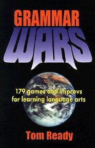 Grammar Wars: 179 Games and Improvs for Learning Language Arts  -     By: Tom Ready