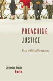 Preaching Justice: Ethnic and Cultural Perspectives  -     By: Christine Marie Smith