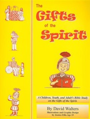 The Gifts of the Spirit: A Bible Study of the Gifts of the Spirit for Children, Teens and Adults  -     By: David Walters     Illustrated By: Jessica Ellis