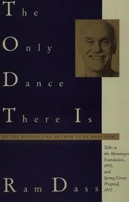 The Only Dance There Is  -     By: Ram Dass