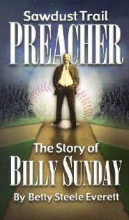 Sawdust Trail Preacher: The Story of Billy Sunday