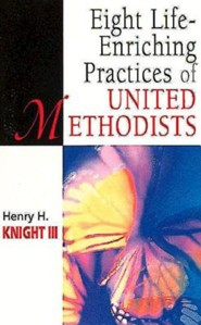 Eight Life-Enriching Practices of United Methodists  -     By: Henry H. Knight III