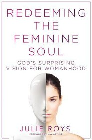Redeeming the Feminine Soul: God's Surprising Vision for Womanhood