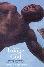 In the Image of God: Religion, Moral Values, and Our Heritage of Slavery  -     By: David Brion Davis