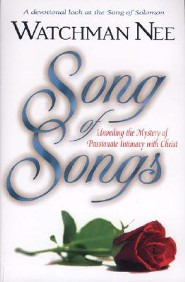 Song of Songs: Unveiling the Mystery of Passionate Intimacy with Christ  -     By: Watchman Nee