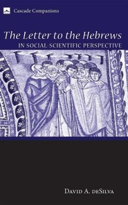 The Letter to the Hebrews in Social-Scientific Perspective  -     By: David A. deSilva