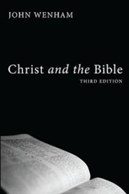 Christ and the Bible, Edition 0003  -     By: John Wenham