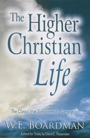 The Higher Christian Life  -     Edited By: David E. Fessenden     By: W.E. Boardman