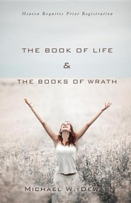 The Book of Life & the Books of Wrath  -     By: Michael W. Dewar