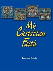 My Christian Faith - Teacher GuideTeacher's Guide Edition