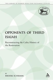 The Opponents of Third Isaiah: Reconstructing the Cultic History of the Restoration  -     By: Brooks Schramm