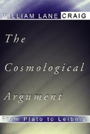Cosmological Argument from Plato to Leibniz  -     By: William Lane Craig
