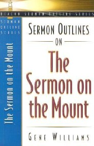 Sermon Outlines on the Sermon on the Mount  -     By: Gene Williams