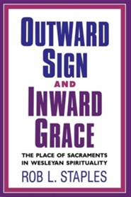 Outward Sign and Inward Grace  -     By: Rob L. Staples