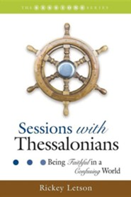 Sessions with Thessalonians: Being Faithful in a Confusing World