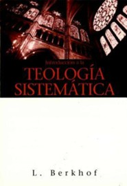 Introduccion a la Teologia Sistematica = Introduction to Systematic Theology  -     By: Louis Berkhof