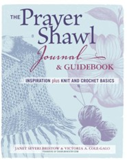 The Prayer Shawl Journal & Guidebook: Inspiration Plus Knit and Crochet Basics  -     By: Janet Severi Bristow
