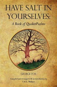 Have Salt in Yourselves: A Book of Quaker psalms  -     By: George Fox