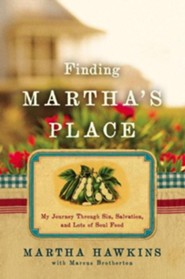 Finding Martha's Place: My Journey Through Sin, Salvation, and Lots of Soul Food  -     By: Martha Hawkins, Marcus Brotherton
