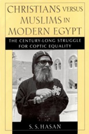 Christians Versus Muslims in Modern Egypt: The Century-Long Struggle for Coptic Equality  -     By: S.S. Hasan