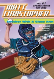 Catcher with a Glass Arm  -     By: Matt Christopher