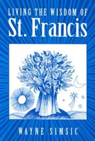 Living the Wisdom of St. Francis  -     By: Wayne Simsic