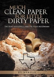 Much Clean Paper for Little Dirty Paper: The Dead Sea Scrolls and the Texas Mus Wama  -     By: Armour Patterson