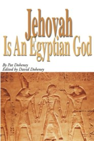 Jehovah Is an Egyptian God  -     Edited By: David Doheney     By: Pat Doheney