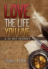 Love the Life You Live: A 30-Day Journey  -     By: Laura L. Peden
