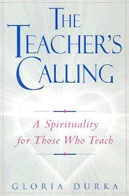 The Teacher's Calling: A Spirituality for Those Who Teach  -     By: Gloria Durka