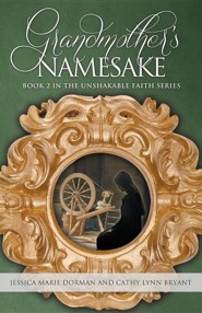Grandmother's Namesake: Book 2 in the Unshakable Faith Series  -     By: Jessica Marie Dorman, Cathy Lynn Bryant