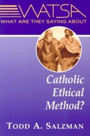 What Are They Saying about Catholic Ethical Method?  -     By: Todd Salzman