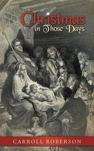 Christmas in Those Days  -     By: Carroll Roberson