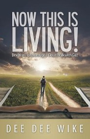 Now This Is Living: Devotions to Encourage a Closer Walk with God  -     By: Dee Dee Wike