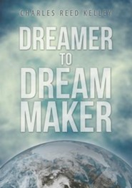 Dreamer to Dream Maker  -     By: Charles Reed Kelley