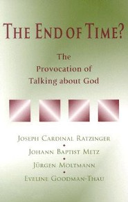 The End of Time?: The Provocation of Talking about God  -     By: Joseph Cardinal Ratzinger, Johann Baptist Metz, Jurgen Moltmann, Eveline Goodman-Thau