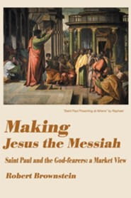 Making Jesus the Messiah: Saint Paul and the God-Fearers: A Market View  -     By: Robert Brownstein