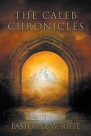 The Caleb Chronicles  -     By: Pastor D.W. Riffe