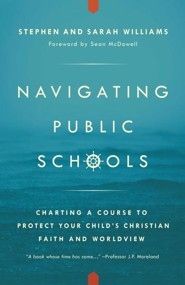 Navigating Public Schools: Charting a Course to Protect Your Child's Christian Faith and Worldview  -     By: Stephen John Williams, Sarah Middleton Williams