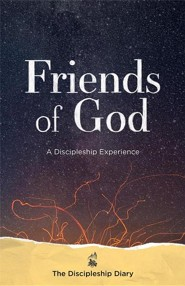 Friends of God: The Discipleship Diary Participant Guide