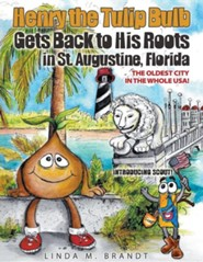 Henry the Tulip Bulb Gets Back to His Roots in St. Augustine, Florida  -     By: Linda M. Brandt