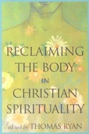 Reclaiming the Body in Christian Spirituality  -     Edited By: Thomas Ryan     By: Thomas Ryan(ED.)