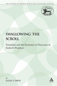 Swallowing the Scroll: Textuality and the Dynamics of Discourse in Ezekiel's Prophecy  -     By: Ellen F. Davis